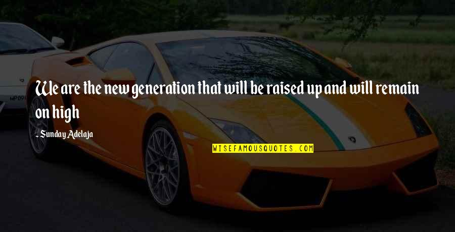 Raised Up Quotes By Sunday Adelaja: We are the new generation that will be