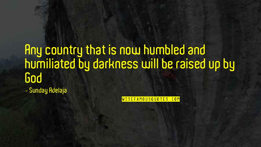 Raised Up Quotes By Sunday Adelaja: Any country that is now humbled and humiliated
