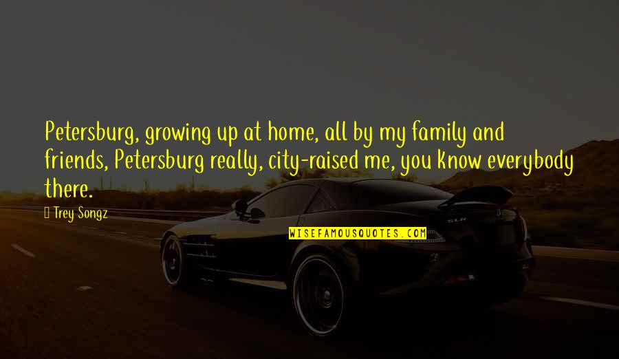 Raised Up Quotes By Trey Songz: Petersburg, growing up at home, all by my
