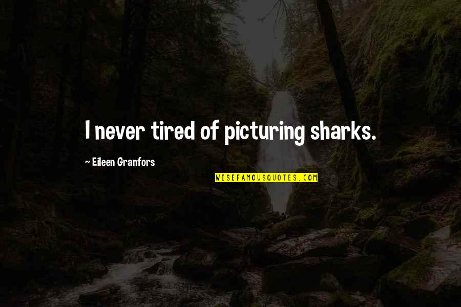 Raisin In The Sun Beneatha Doctor Quotes By Eileen Granfors: I never tired of picturing sharks.