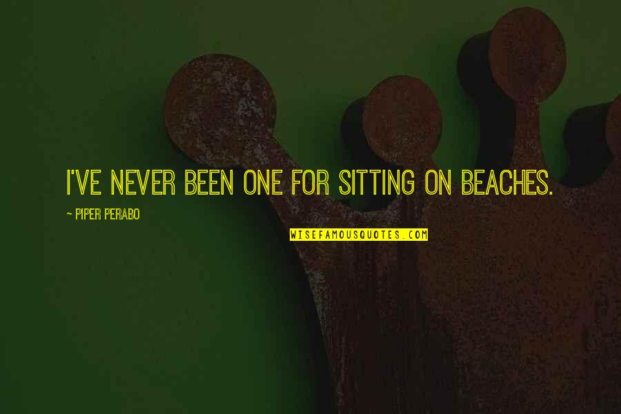 Raisin In The Sun Beneatha Doctor Quotes By Piper Perabo: I've never been one for sitting on beaches.