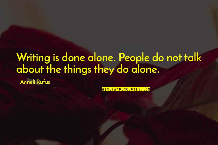 Raisin In The Sun God Quotes By Anneli Rufus: Writing is done alone. People do not talk