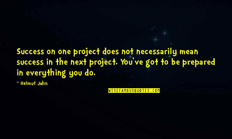 Raisin In The Sun God Quotes By Helmut Jahn: Success on one project does not necessarily mean