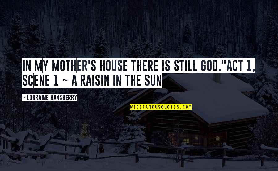 "Raisin In The Sun God Quotes By Lorraine Hansberry: In my mother's house there is still God.""Act"
