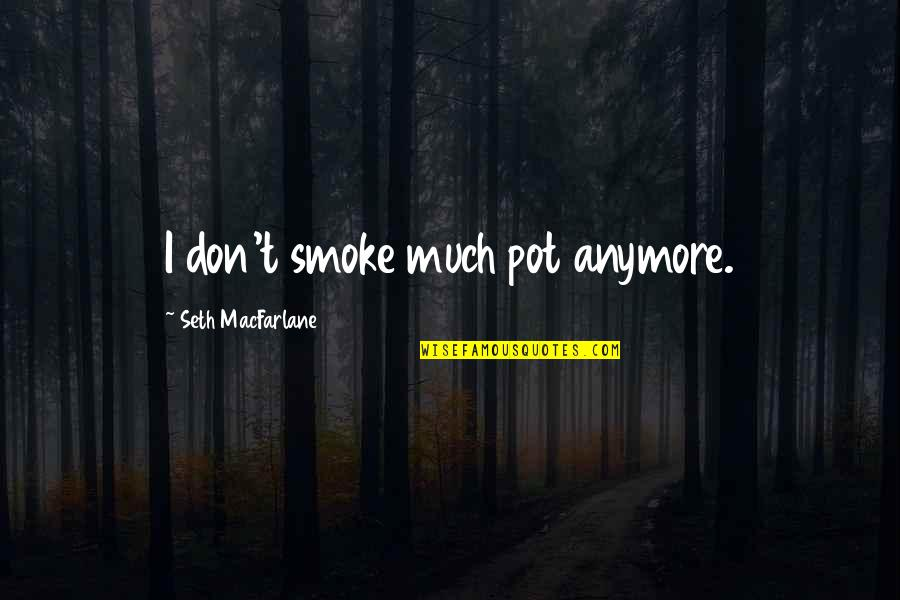 Raisin In The Sun God Quotes By Seth MacFarlane: I don't smoke much pot anymore.