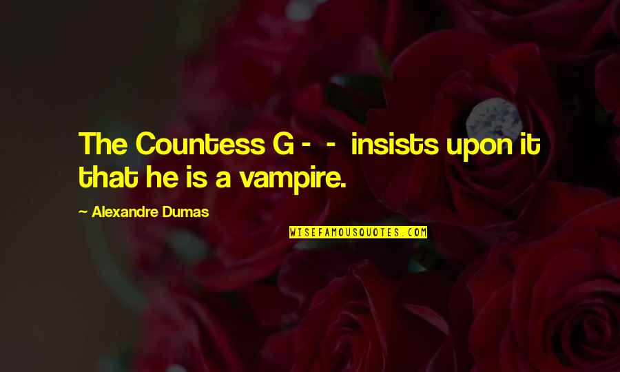 Raising Minimum Wage Quotes By Alexandre Dumas: The Countess G - - insists upon it