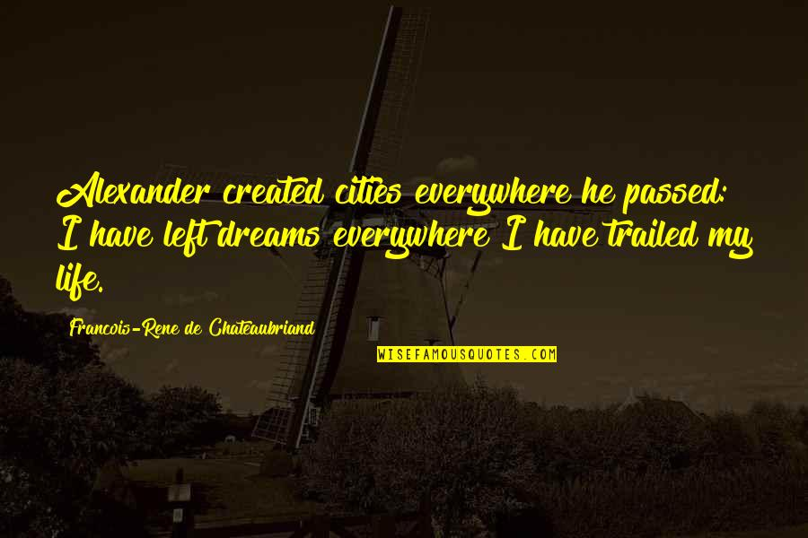 Raising Strong Daughters Quotes By Francois-Rene De Chateaubriand: Alexander created cities everywhere he passed: I have