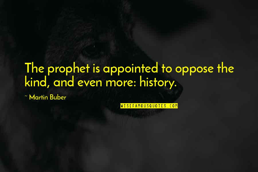 Raising Strong Daughters Quotes By Martin Buber: The prophet is appointed to oppose the kind,