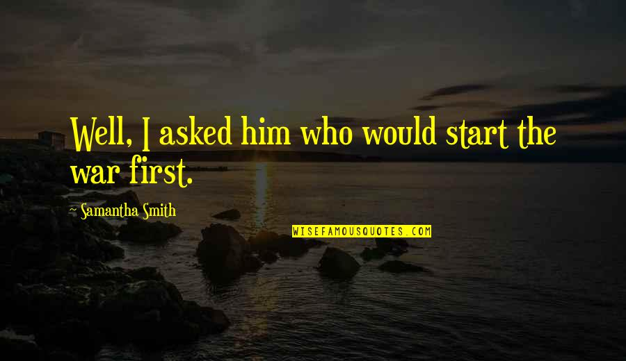 Raising Strong Daughters Quotes By Samantha Smith: Well, I asked him who would start the