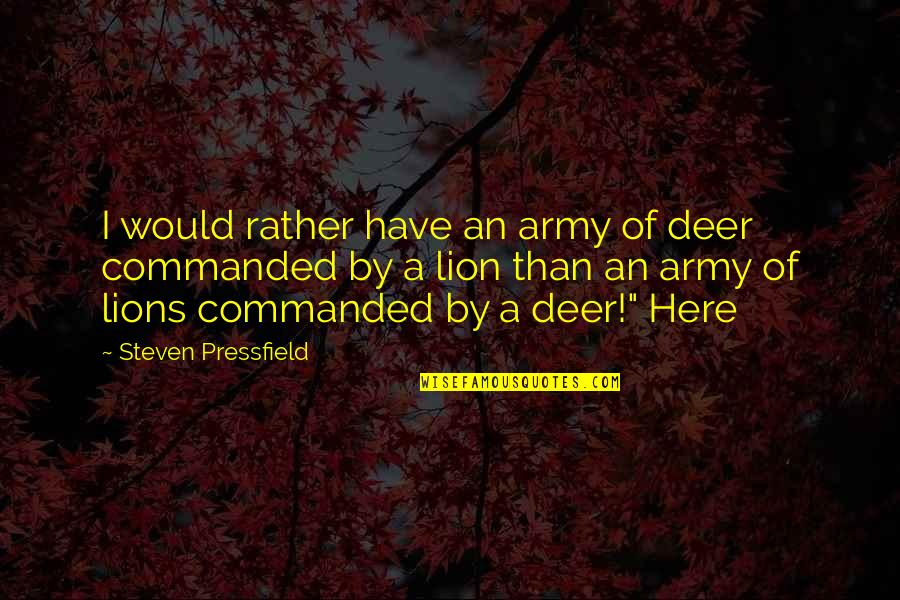 Raising Strong Daughters Quotes By Steven Pressfield: I would rather have an army of deer