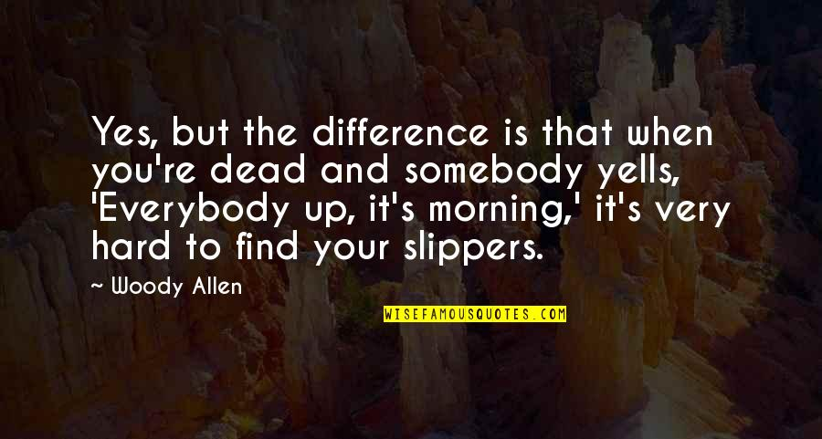 Raising Strong Daughters Quotes By Woody Allen: Yes, but the difference is that when you're