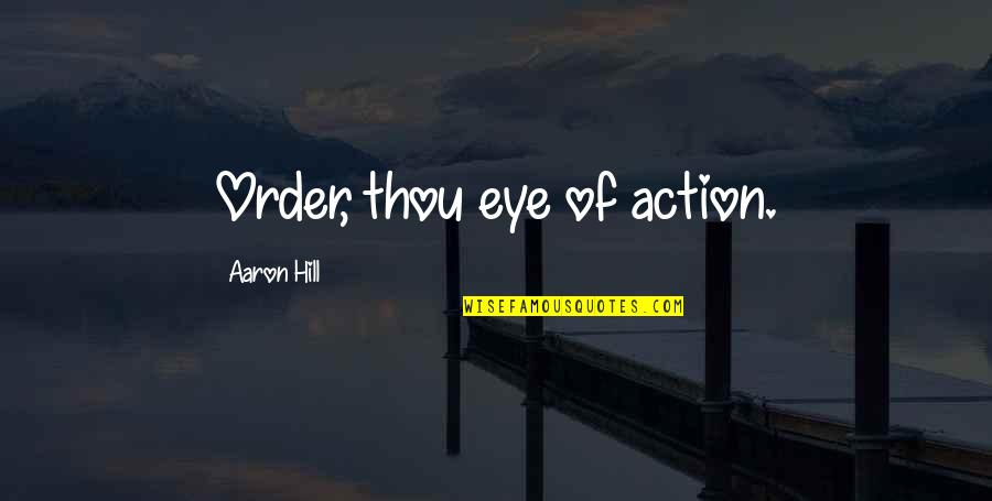 Raising The Minimum Wage Quotes By Aaron Hill: Order, thou eye of action.