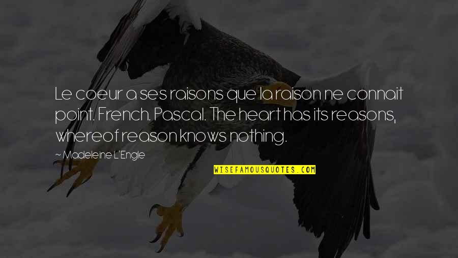 Raisons Quotes By Madeleine L'Engle: Le coeur a ses raisons que la raison