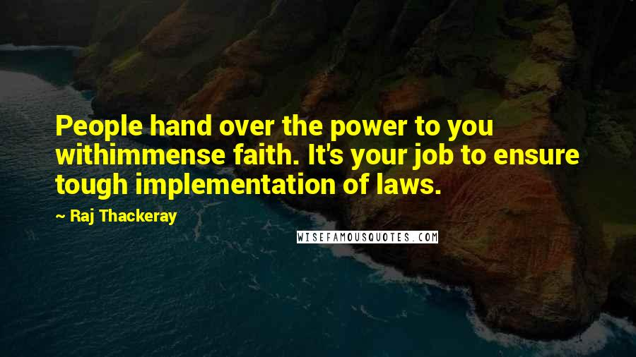 Raj Thackeray quotes: People hand over the power to you withimmense faith. It's your job to ensure tough implementation of laws.