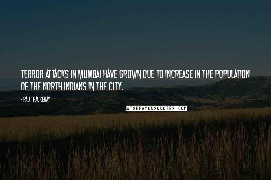 Raj Thackeray quotes: Terror attacks in Mumbai have grown due to increase in the population of the north Indians in the city.