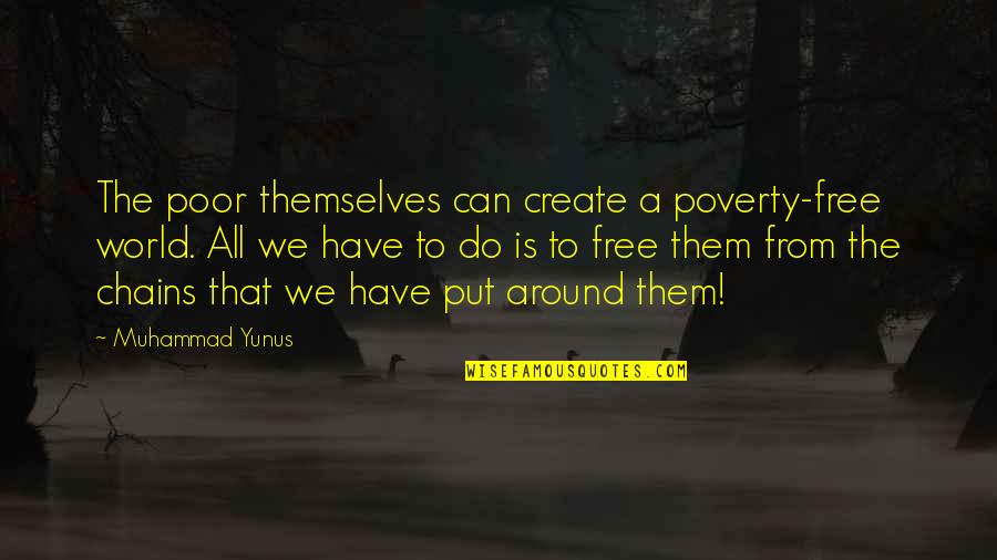 Raja Raja Cholan Quotes By Muhammad Yunus: The poor themselves can create a poverty-free world.