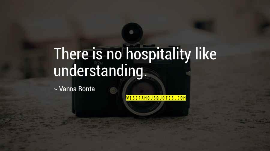 Raja Ravi Verma Quotes By Vanna Bonta: There is no hospitality like understanding.