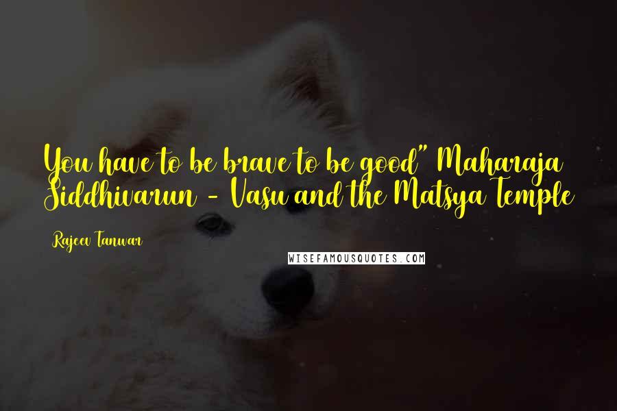 "Rajeev Tanwar quotes: You have to be brave to be good"" Maharaja Siddhivarun - Vasu and the Matsya Temple"