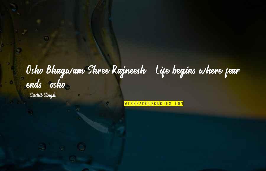 """Rajneesh Osho Best Quotes By Sushil Singh: Osho Bhagwam Shree Rajneesh """"Life begins where fear"""