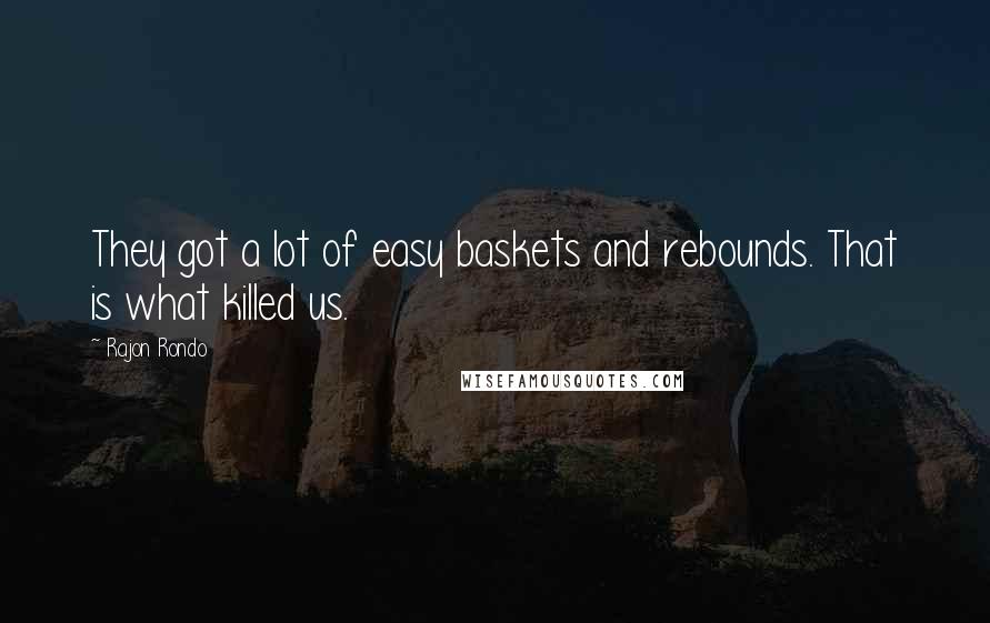Rajon Rondo quotes: They got a lot of easy baskets and rebounds. That is what killed us.