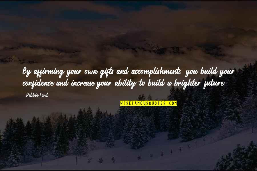 Rakan Quotes By Debbie Ford: By affirming your own gifts and accomplishments, you