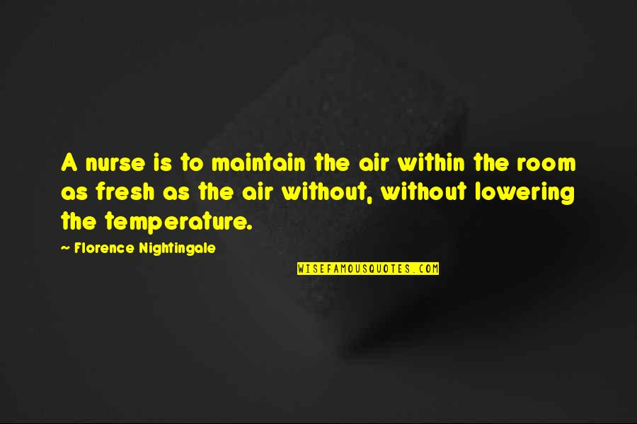 Rakan Quotes By Florence Nightingale: A nurse is to maintain the air within
