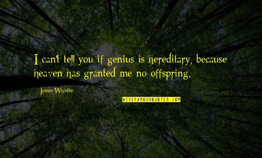 Rakan Quotes By James Whistler: I can't tell you if genius is hereditary,