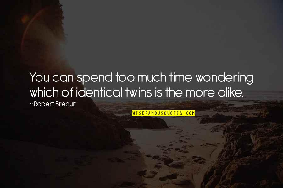 Rakan Quotes By Robert Breault: You can spend too much time wondering which