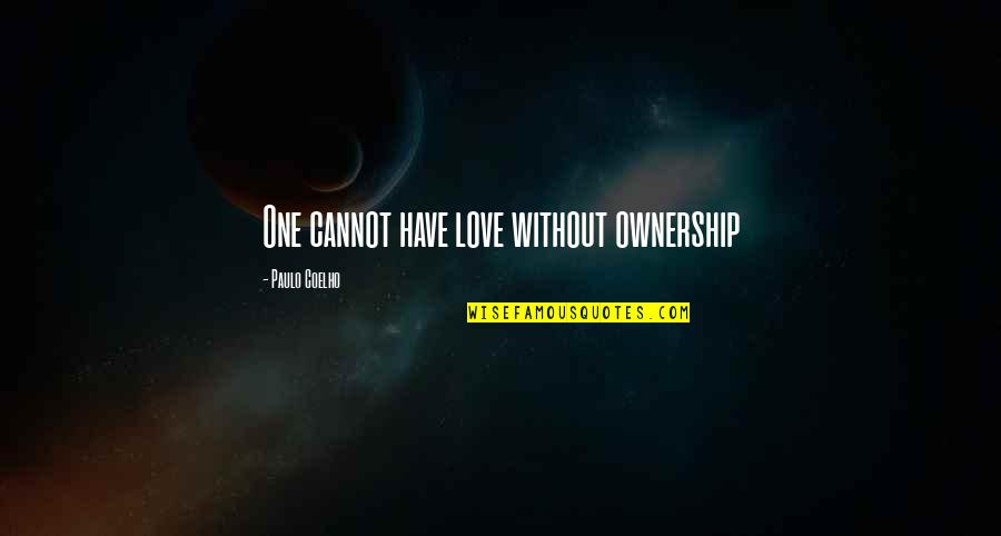Ralph Acampora Quotes By Paulo Coelho: One cannot have love without ownership