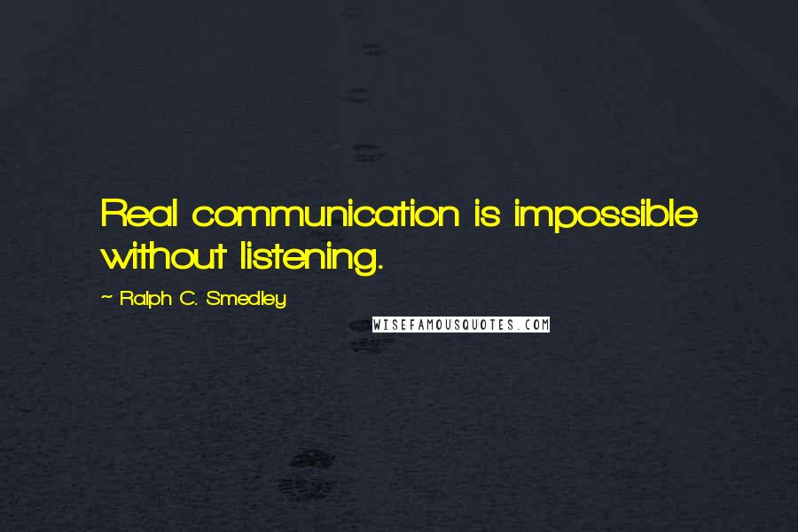 Ralph C. Smedley quotes: Real communication is impossible without listening.