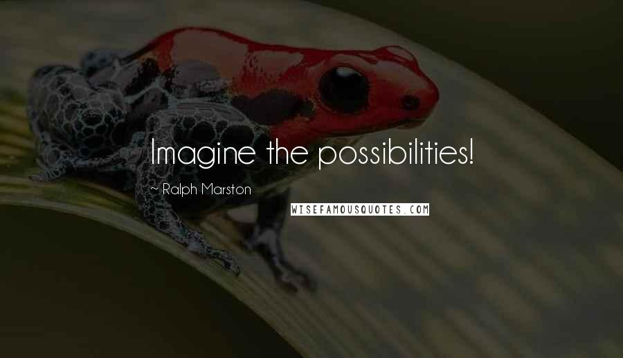 Ralph Marston quotes: Imagine the possibilities!