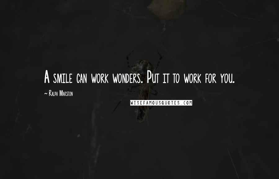 Ralph Marston quotes: A smile can work wonders. Put it to work for you.