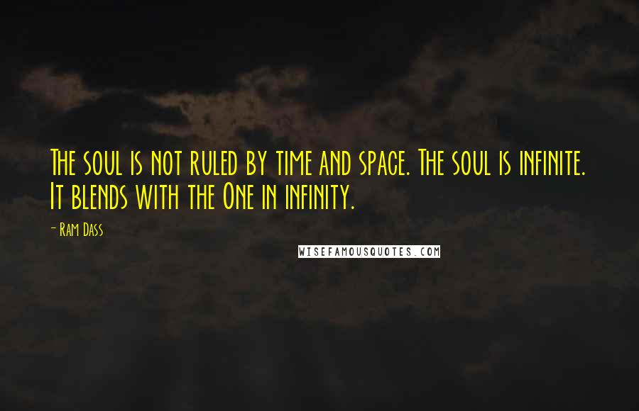 Ram Dass quotes: The soul is not ruled by time and space. The soul is infinite. It blends with the One in infinity.