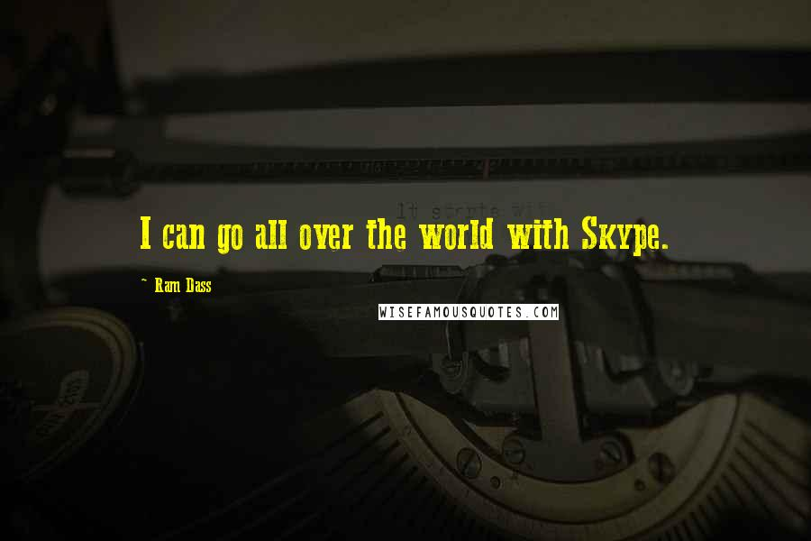 Ram Dass quotes: I can go all over the world with Skype.