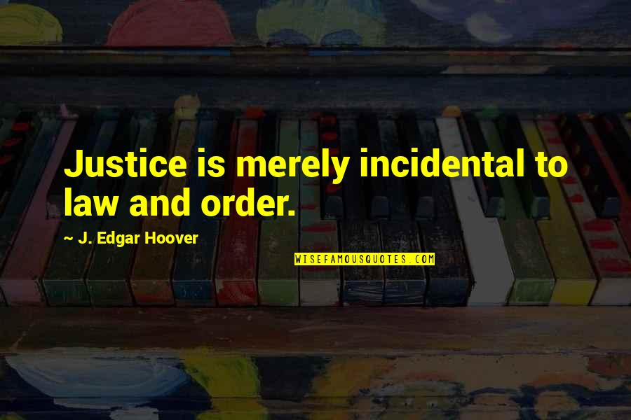 Ram Thakur Quotes By J. Edgar Hoover: Justice is merely incidental to law and order.