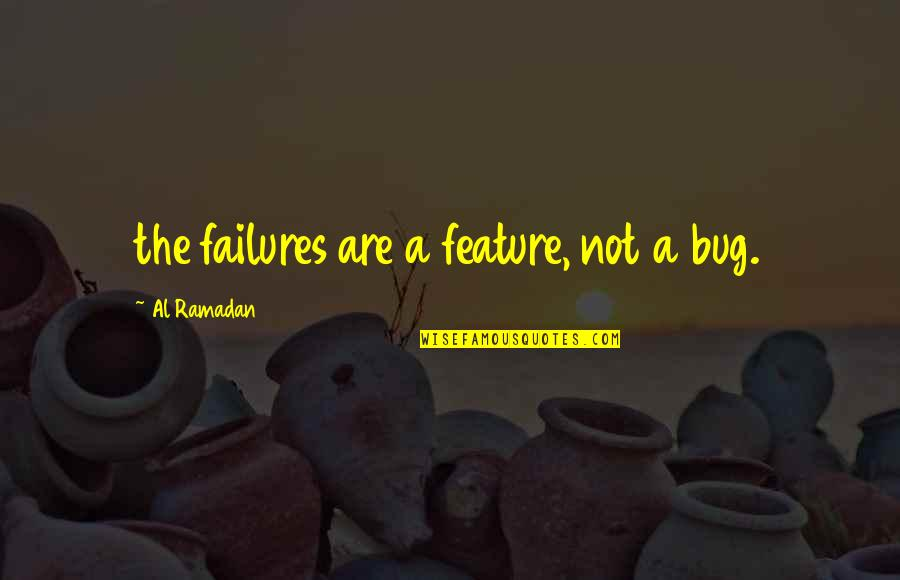 Ramadan Quotes By Al Ramadan: the failures are a feature, not a bug.