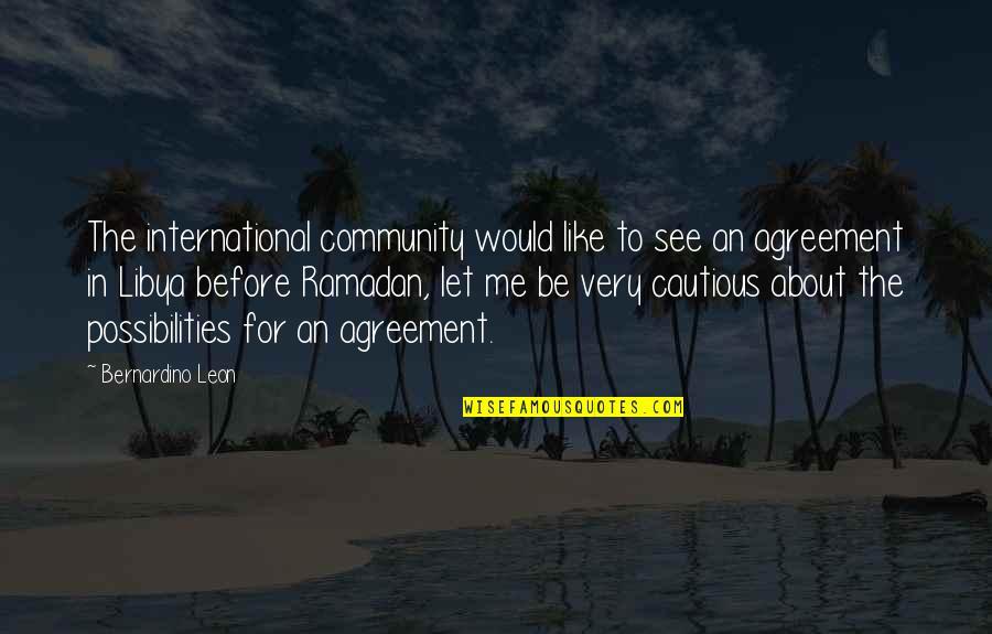 Ramadan Quotes By Bernardino Leon: The international community would like to see an
