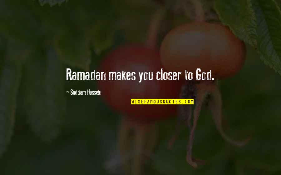 Ramadan Quotes By Saddam Hussein: Ramadan makes you closer to God.