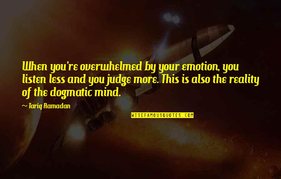 Ramadan Quotes By Tariq Ramadan: When you're overwhelmed by your emotion, you listen