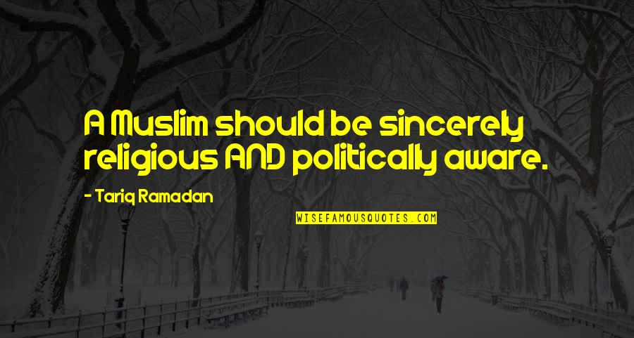 Ramadan Quotes By Tariq Ramadan: A Muslim should be sincerely religious AND politically