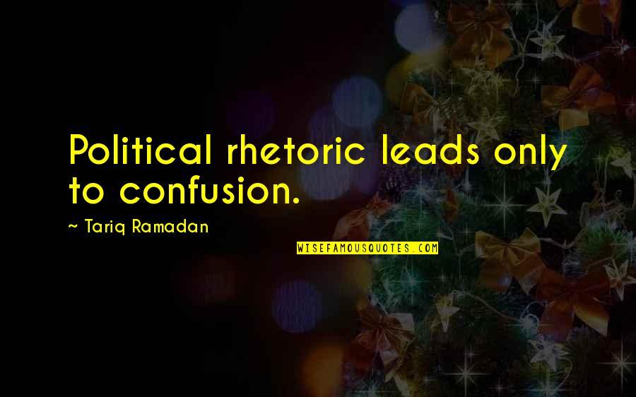 Ramadan Quotes By Tariq Ramadan: Political rhetoric leads only to confusion.