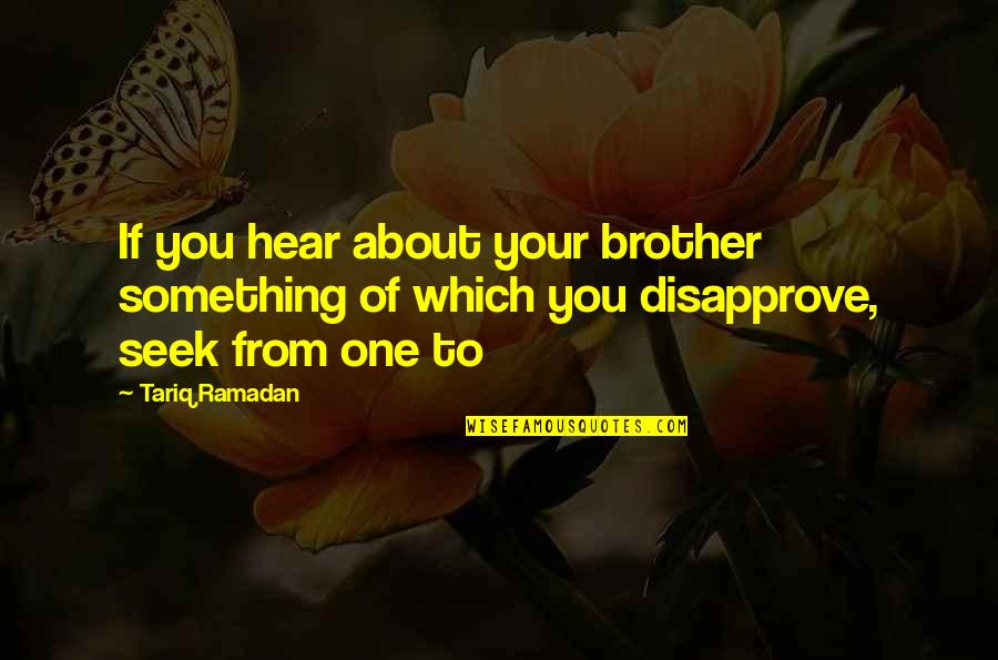 Ramadan Quotes By Tariq Ramadan: If you hear about your brother something of