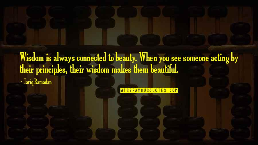 Ramadan Quotes By Tariq Ramadan: Wisdom is always connected to beauty. When you