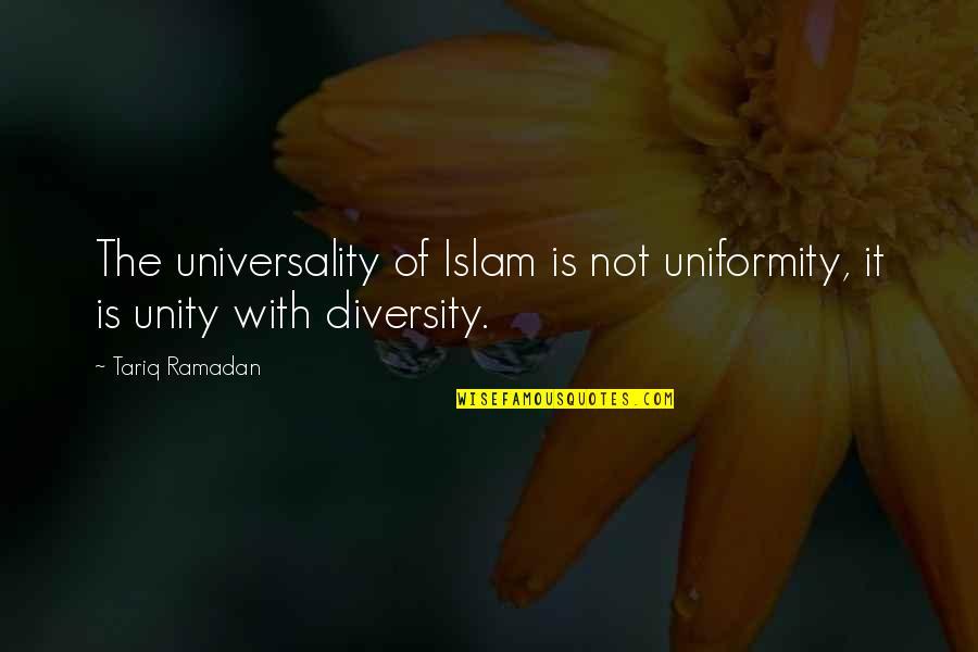 Ramadan Quotes By Tariq Ramadan: The universality of Islam is not uniformity, it