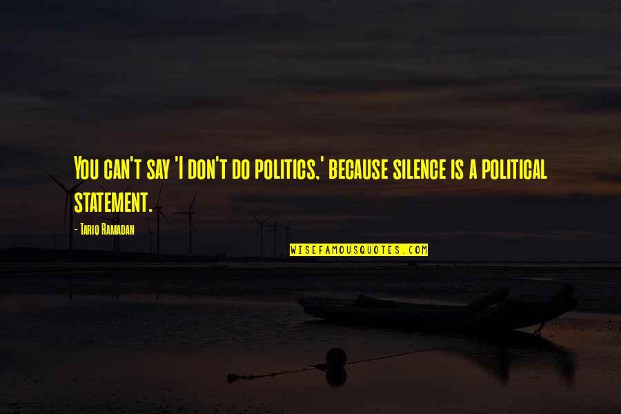 Ramadan Quotes By Tariq Ramadan: You can't say 'I don't do politics,' because