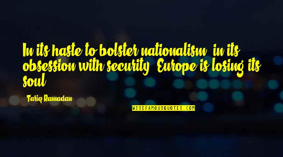 Ramadan Quotes By Tariq Ramadan: In its haste to bolster nationalism, in its