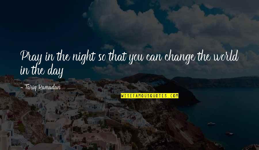 Ramadan Quotes By Tariq Ramadan: Pray in the night so that you can