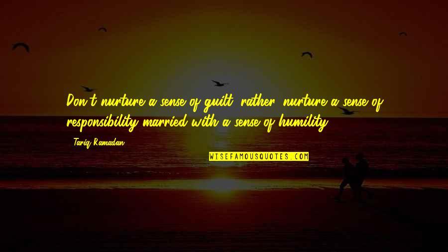 Ramadan Quotes By Tariq Ramadan: Don't nurture a sense of guilt; rather, nurture