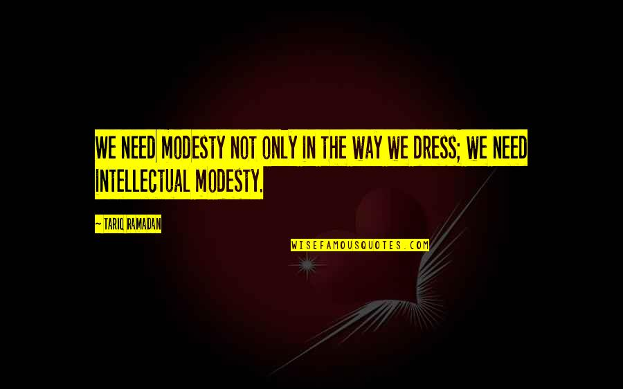 Ramadan Quotes By Tariq Ramadan: We need modesty not only in the way
