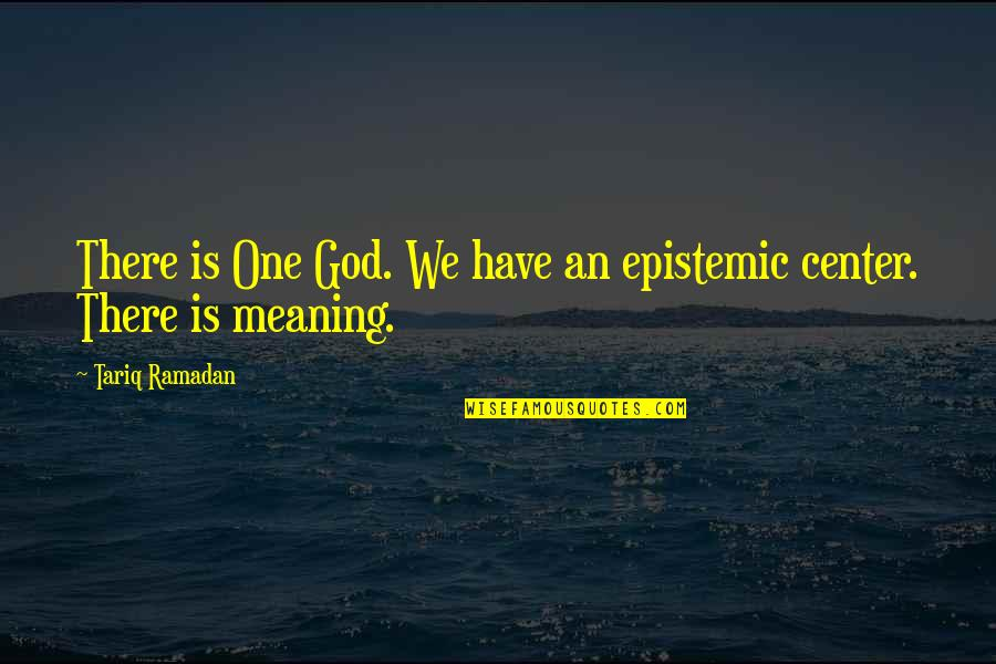 Ramadan Quotes By Tariq Ramadan: There is One God. We have an epistemic
